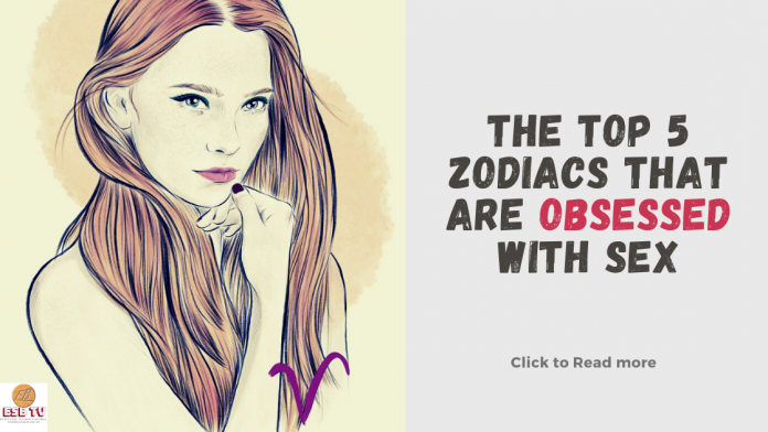 The Top 5 Zodiacs That Are Obsessed With Sex