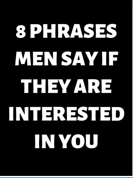 7 Phrases Men Says If They Are Seriously Interested In You