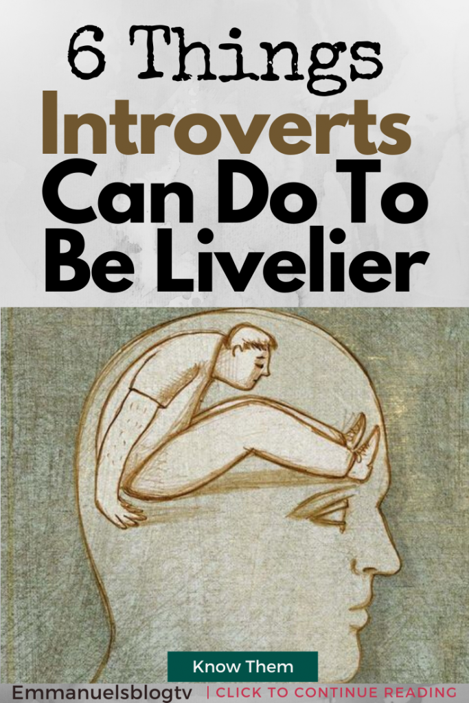 6 Things Introverts Can Do To Be Livelier