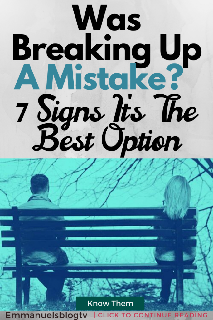 Was Breaking Up A Mistake? 7 Signs It's The Best Option