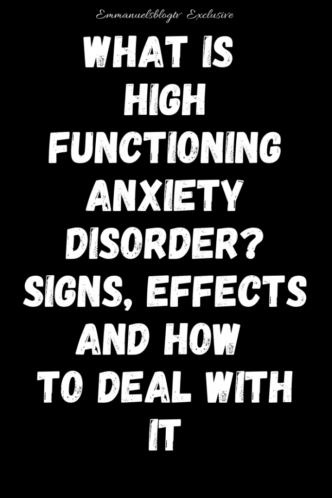 What Is High Functioning Anxiety Disorder? Signs, Effects And How To Deal With It