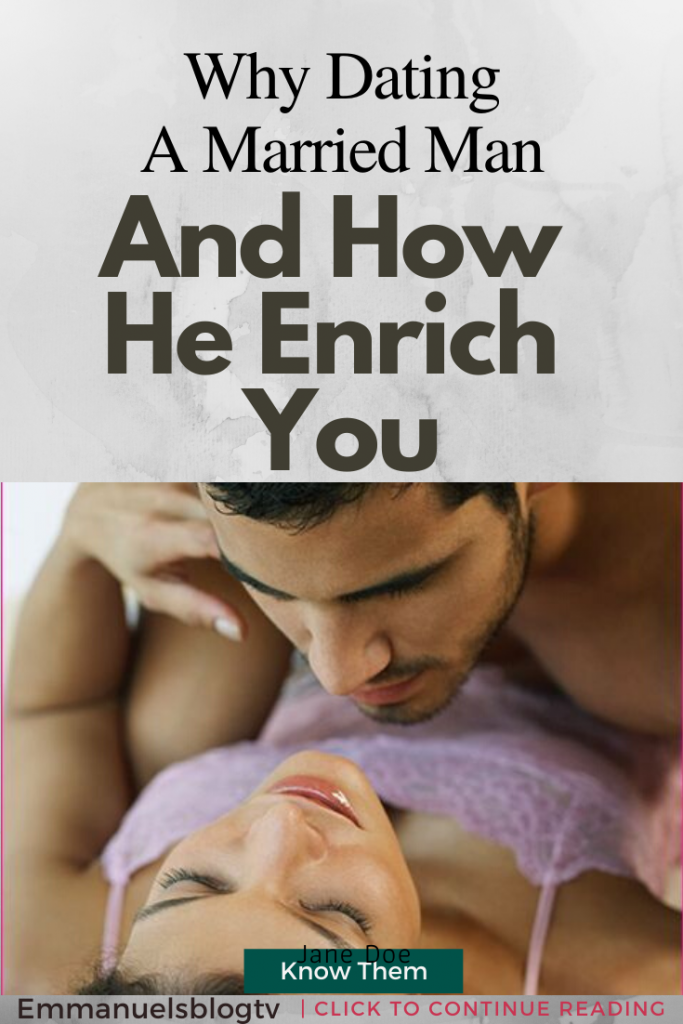 Why Dating A Married Man And How He Enrich You