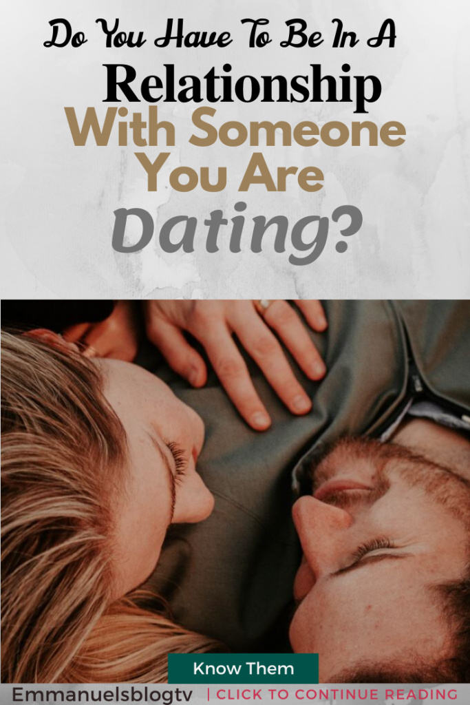 Do You Have To Be In A Relationship With Someone You Are Dating?