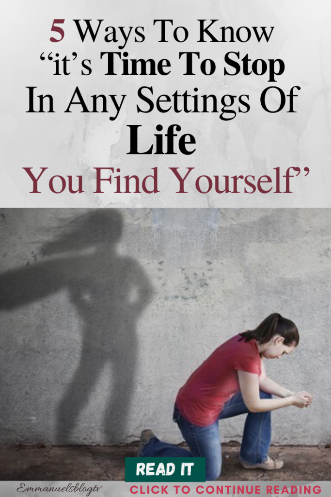 "5 Ways To Know ""it's Time To Stop In Any Settings Of Life You Find Yourself"""
