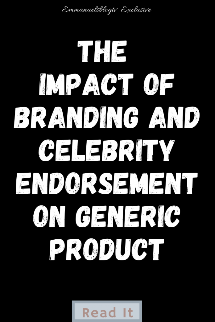 The Impact Of Branding And Celebrity Endorsement On Generic Product