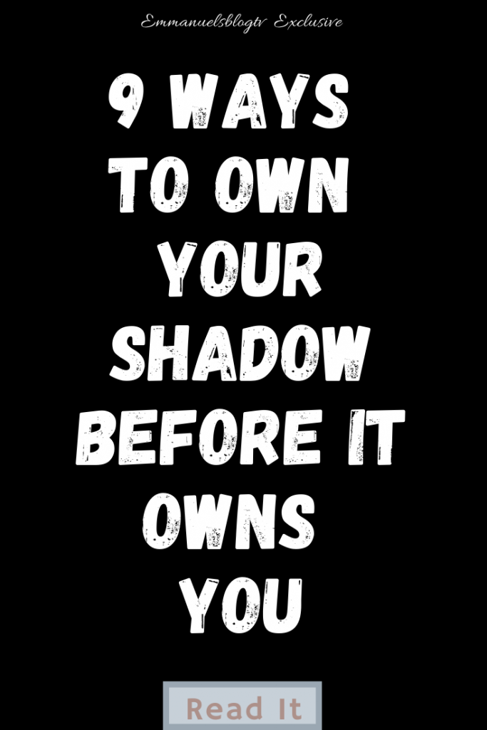 9 Ways To Own Your Shadow Before It Owns You
