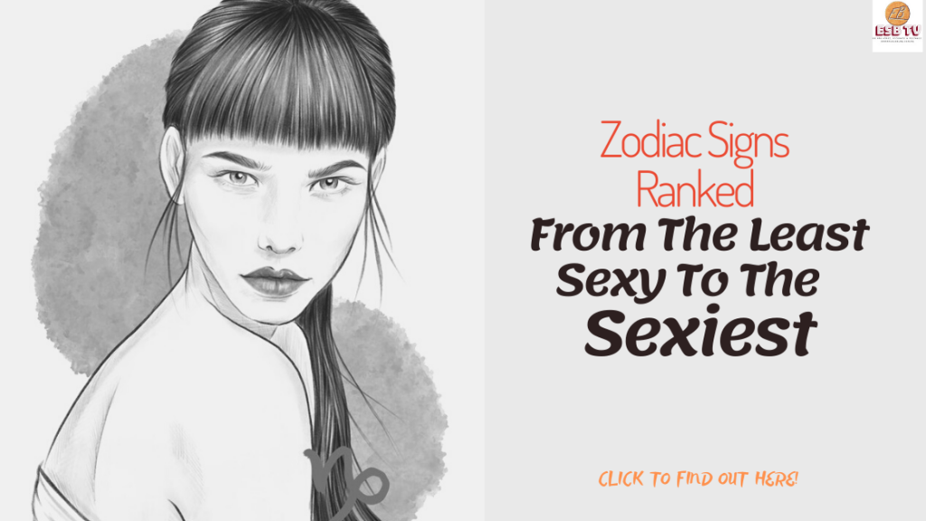 Zodiac Signs Ranked From The Least Sexy To The Sexiest