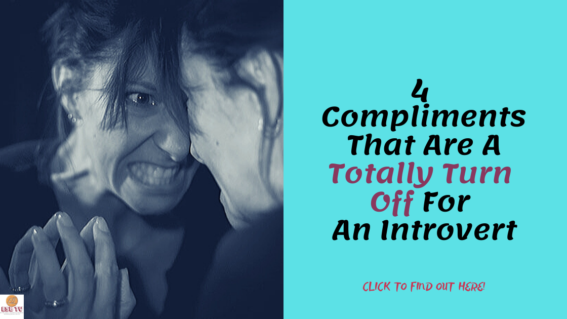 4 Compliments That Are A Totally Turn Off For An Introvert