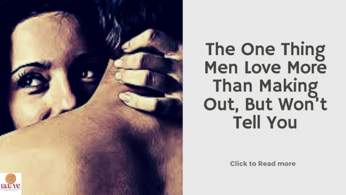 The One Thing Men Love More Than Making Out, But Won't Tell You