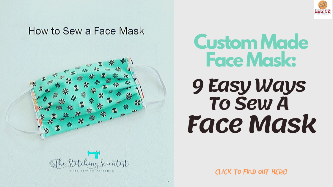 Custom Made Face Mask: 9 Easy Ways To Sew A Face Mask
