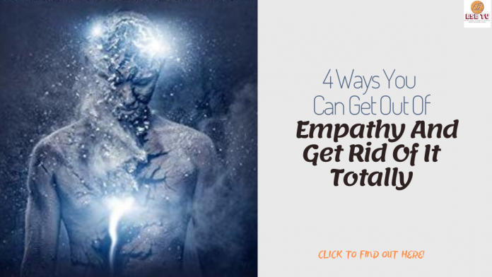 4 Ways You Can Get Out Of Empathy And Get Rid Of It