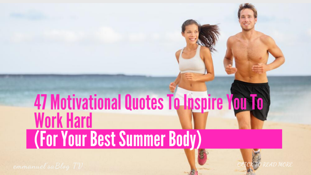 47 Motivational Quotes To Inspire You To Work Hard (For Your Best Summer Body)