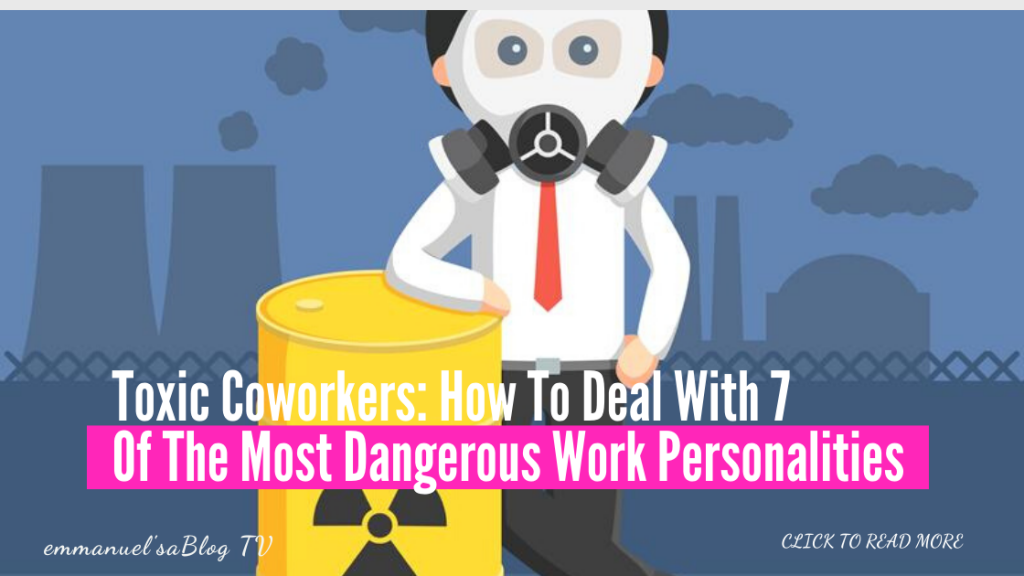 Toxic Coworkers: How To Deal With 7 Of The Most Dangerous Work Personalities