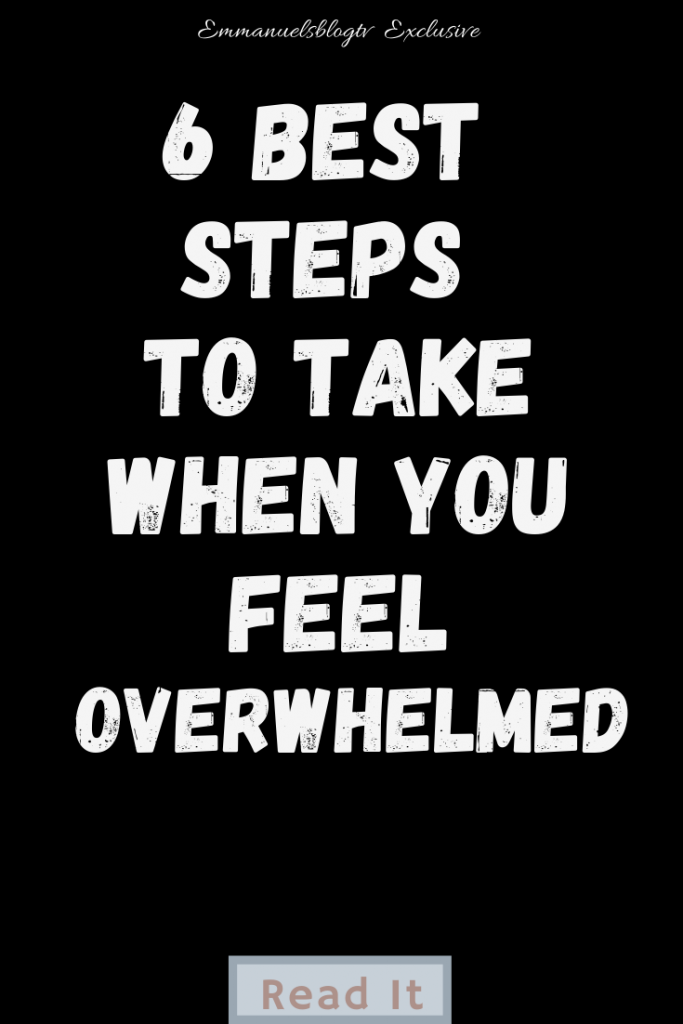 6 Best Steps To Take When You Feel Overwhelmed