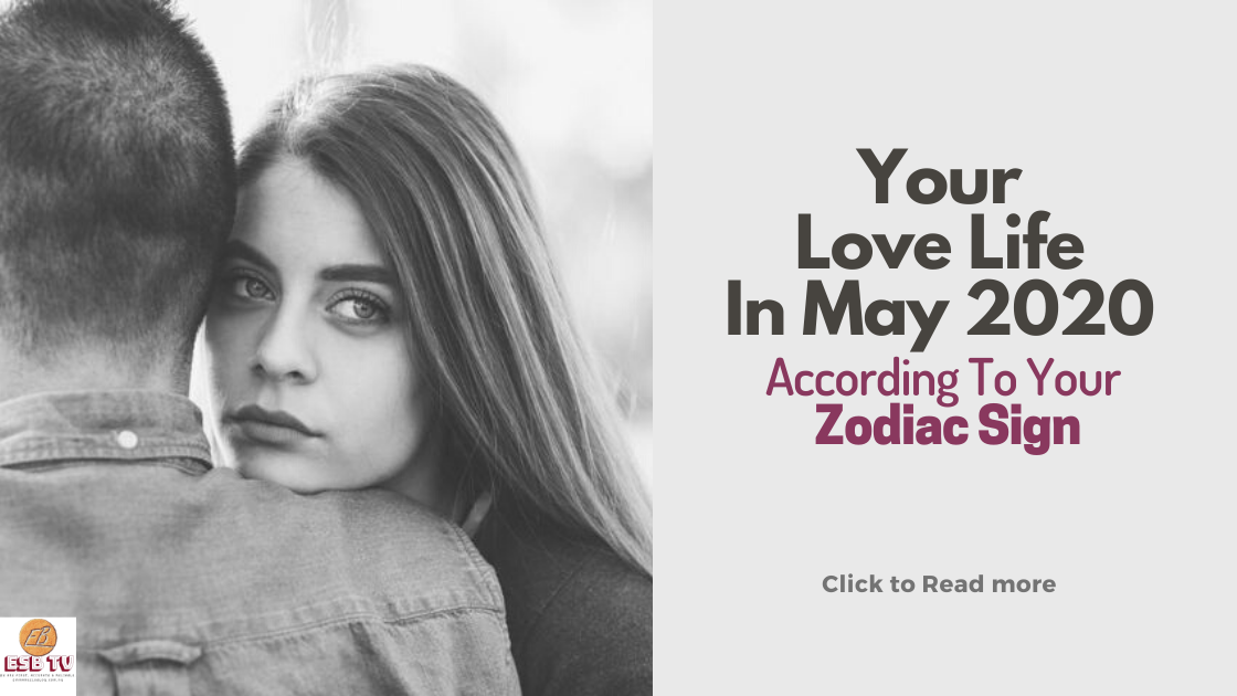 Your Love Life In May 2020 According To Zodiac Sign