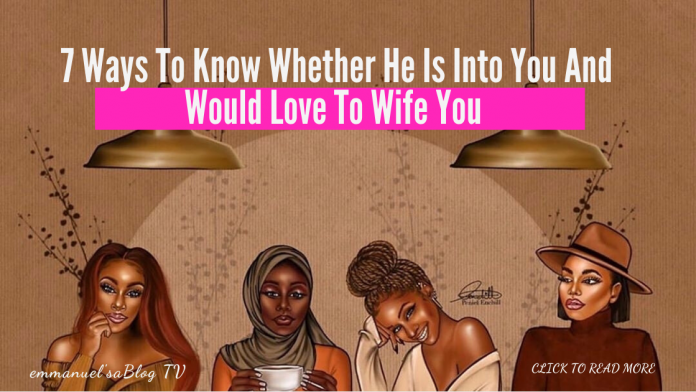 7 Ways To Know Whether He Is Into You And Would Love To Wife You