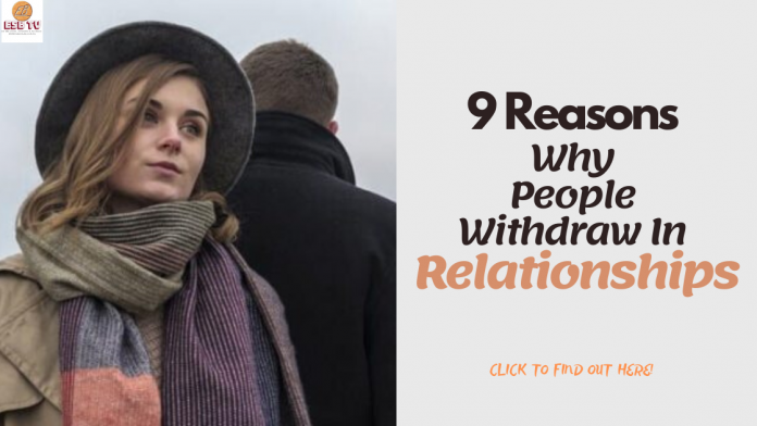 9 Reasons Why People Withdraw In Relationships