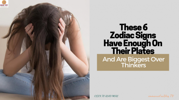 These 6 Zodiac Signs Have Enough On Their Plates And Are Biggest Over Thinkers