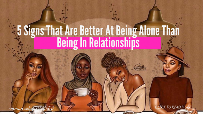 Work & Walk Alone. 5 Signs That Are Better At Being Alone Than Being In Relationships