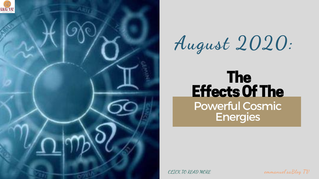 August 2020: The Effects Of The Powerful Cosmic Energies
