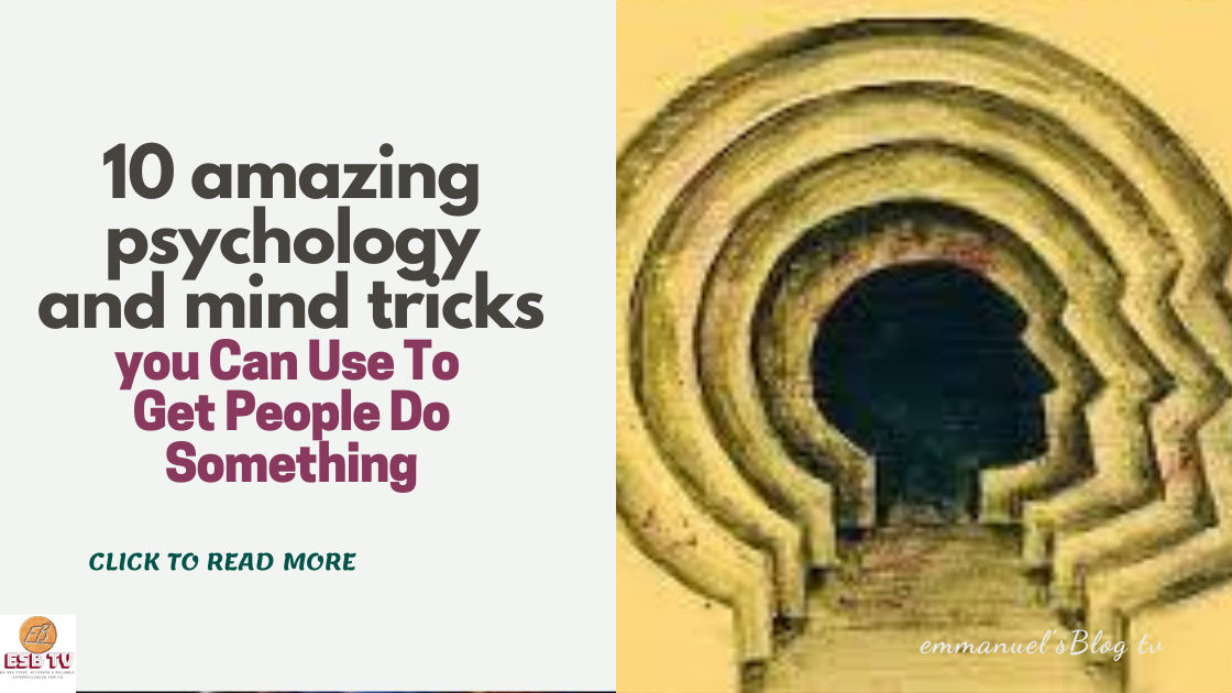 10 amazing psychology and mind tricks you Can Use To Get People Do Something