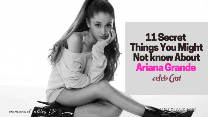 11 Secret Things You Might Not know About Ariana Grande