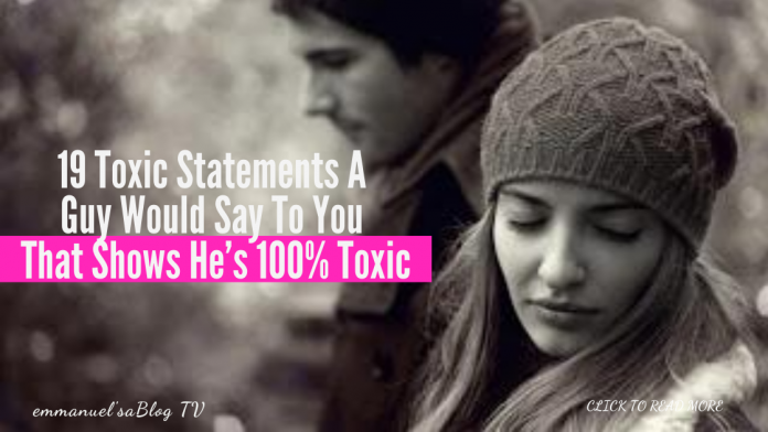 19 Toxic Statements A Guy Would Say To You That Shows He's 100% Toxic