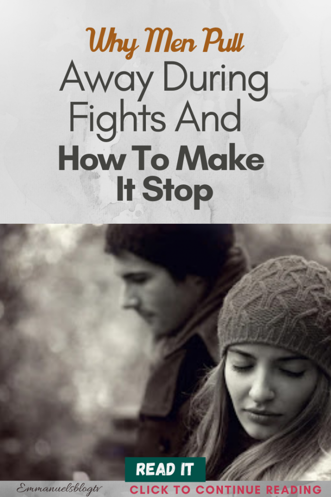 Why Men Pull Away During Fights And How To Make It Stop