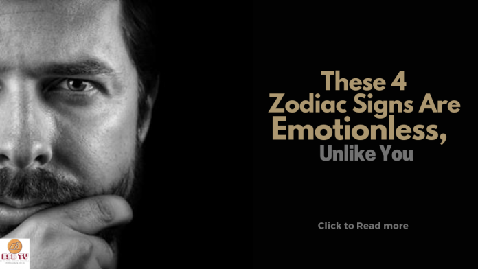 These 4 Zodiac Signs Are Emotionless, Unlike You