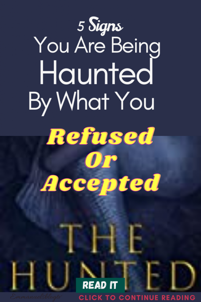 5 Signs You Are Being Haunted By What You Refused Or Accepted