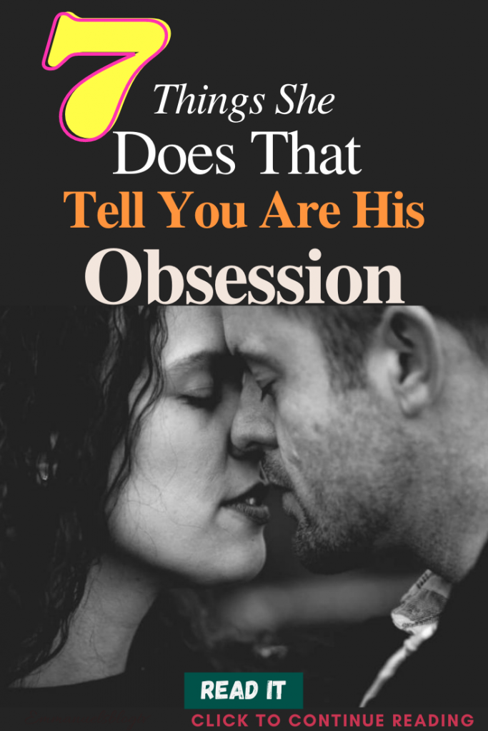 7 Things She Does That Tell You Are His Obsession
