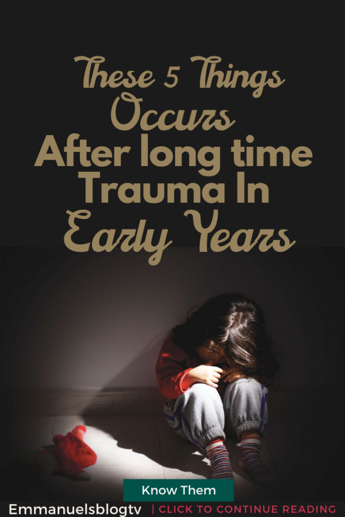 These 5 Things Occurs After long time Trauma In  Early Years