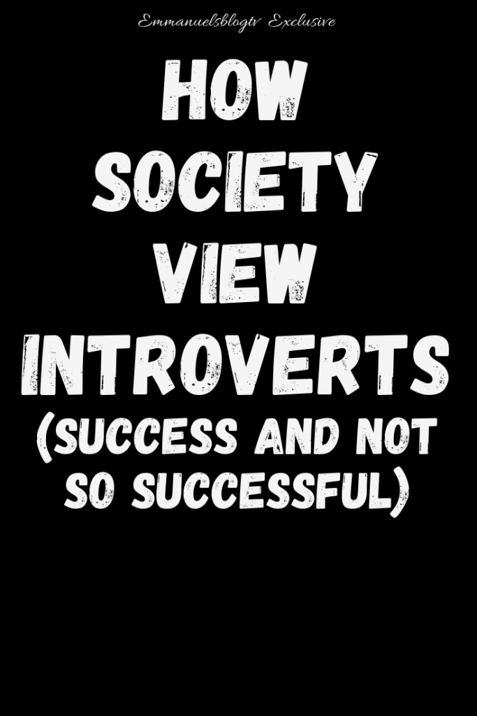 How Society View Introverts, Success And Not So Successful
