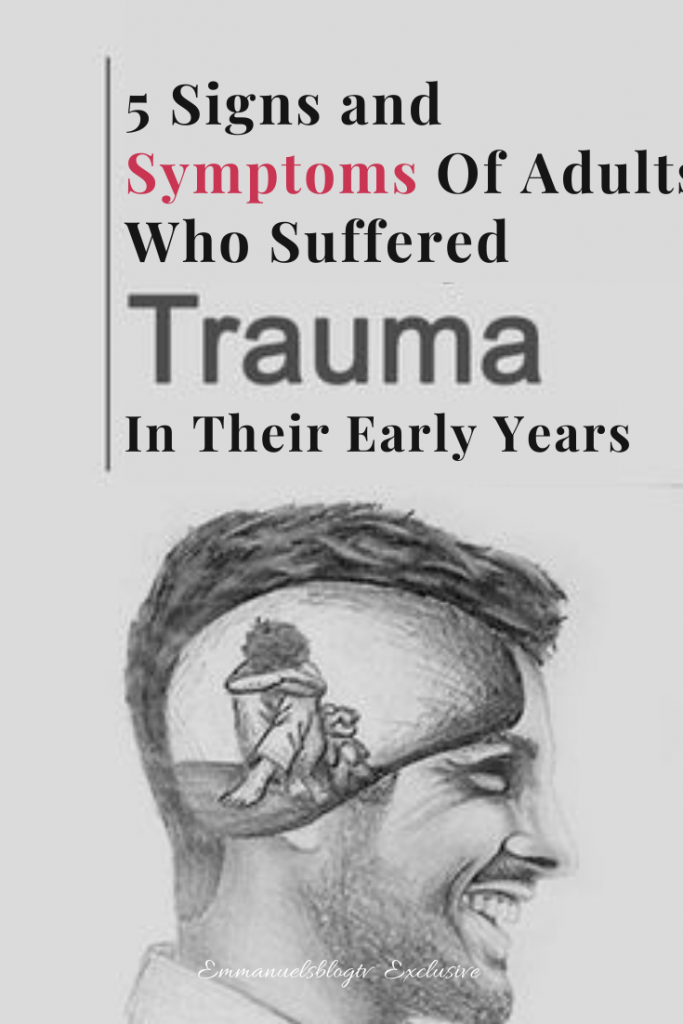 5 Signs and Symptoms Of Adults Who Suffered Trauma In Their Early Years