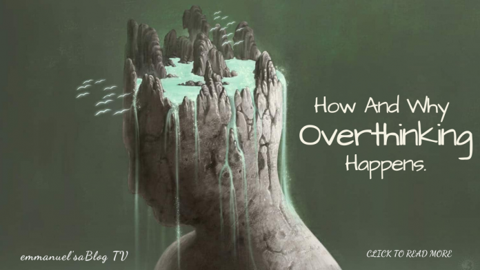 How And Why Overthinking Happens.
