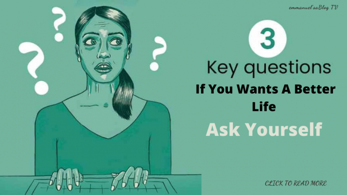 Ask Yourself These 4 Important Questions If You Wants A Better Life