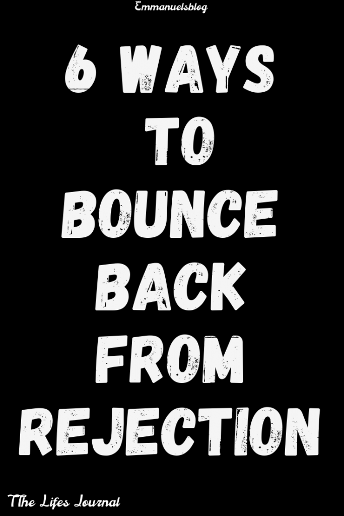 6 ways To Bounce Back From Rejection