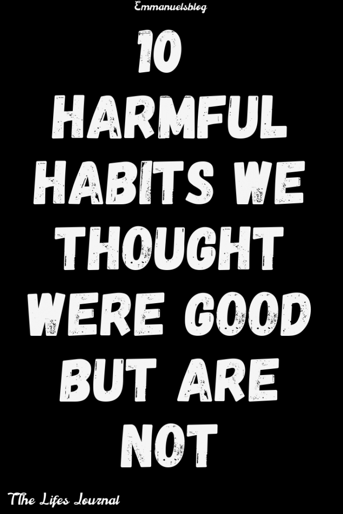 10 Harmful Habits We Thought Were Good But Are Not
