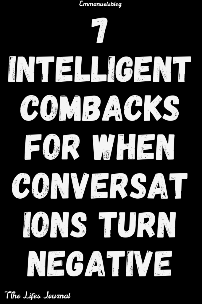 7 Intelligent Combacks For When Conversations Turn Negative