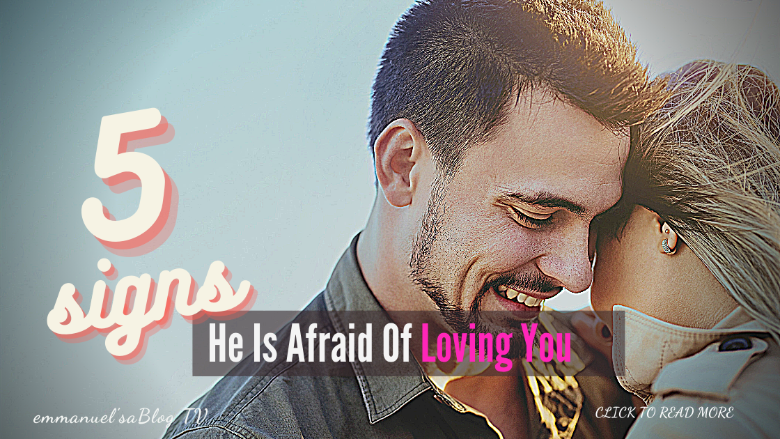 5 Signs He Is Afraid Of Loving You