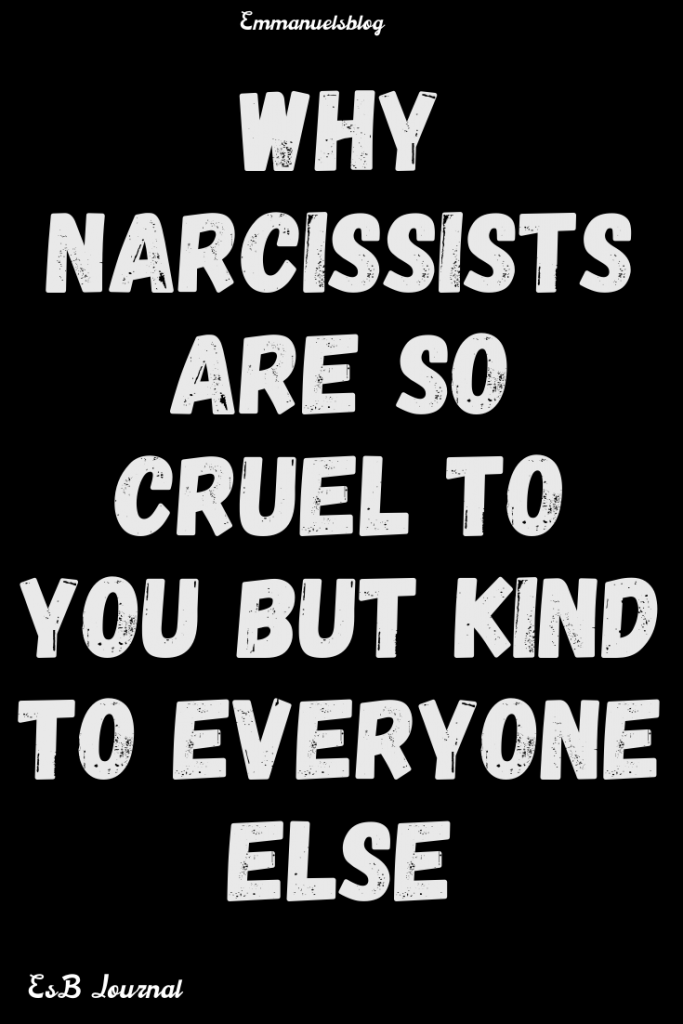 Why Narcissists Are So Cruel To You But Kind To Everyone Else