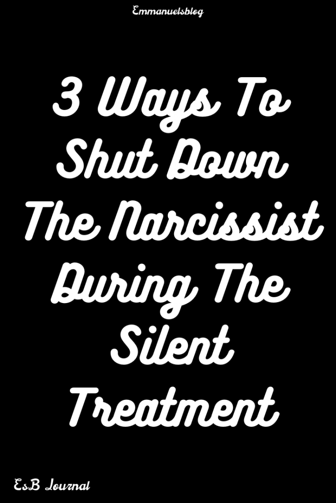3 Ways To Shut Down The Narcissist During The Silent Treatment