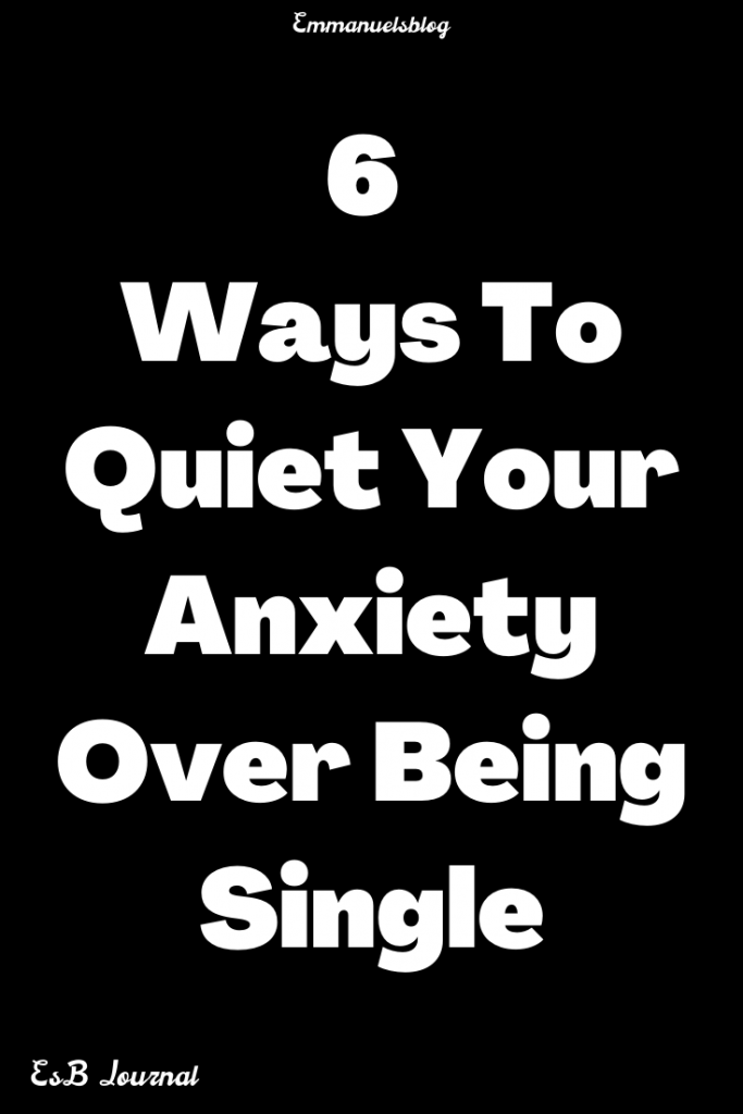6 Ways To Quiet Your Anxiety Over Being Single