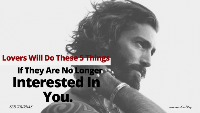 Lovers Will Do These 5 Things If They Are No Longer Interested In You.