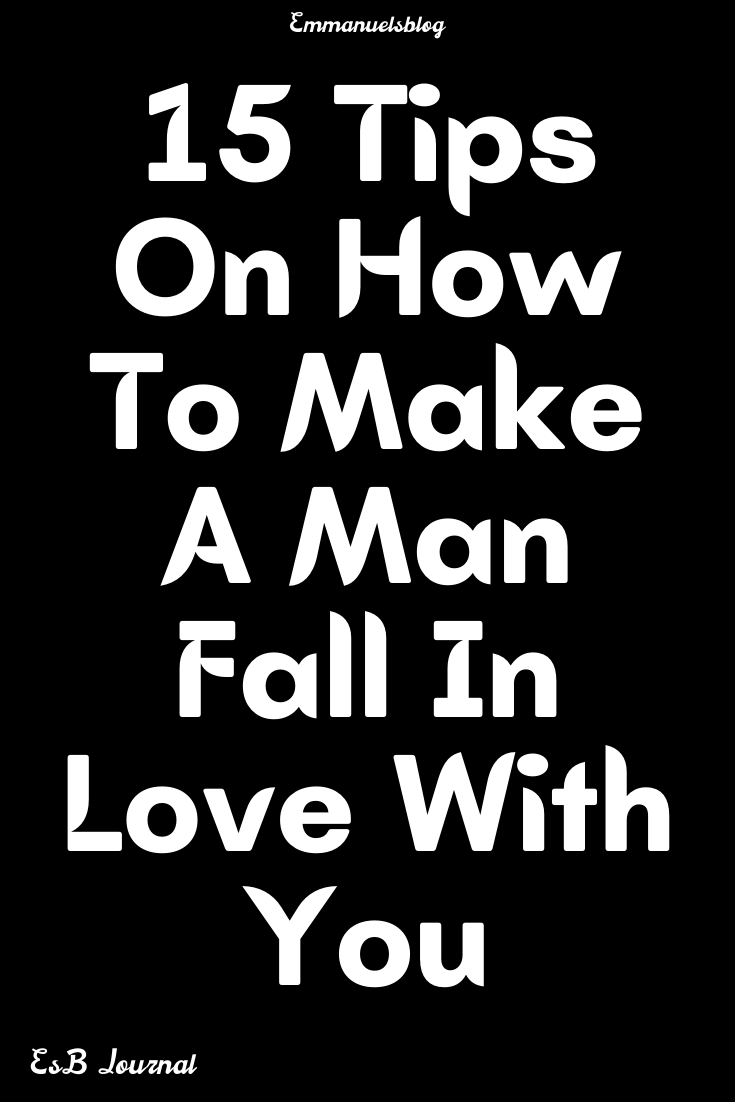 15 Tips On How To Make A Man Fall In Love With You