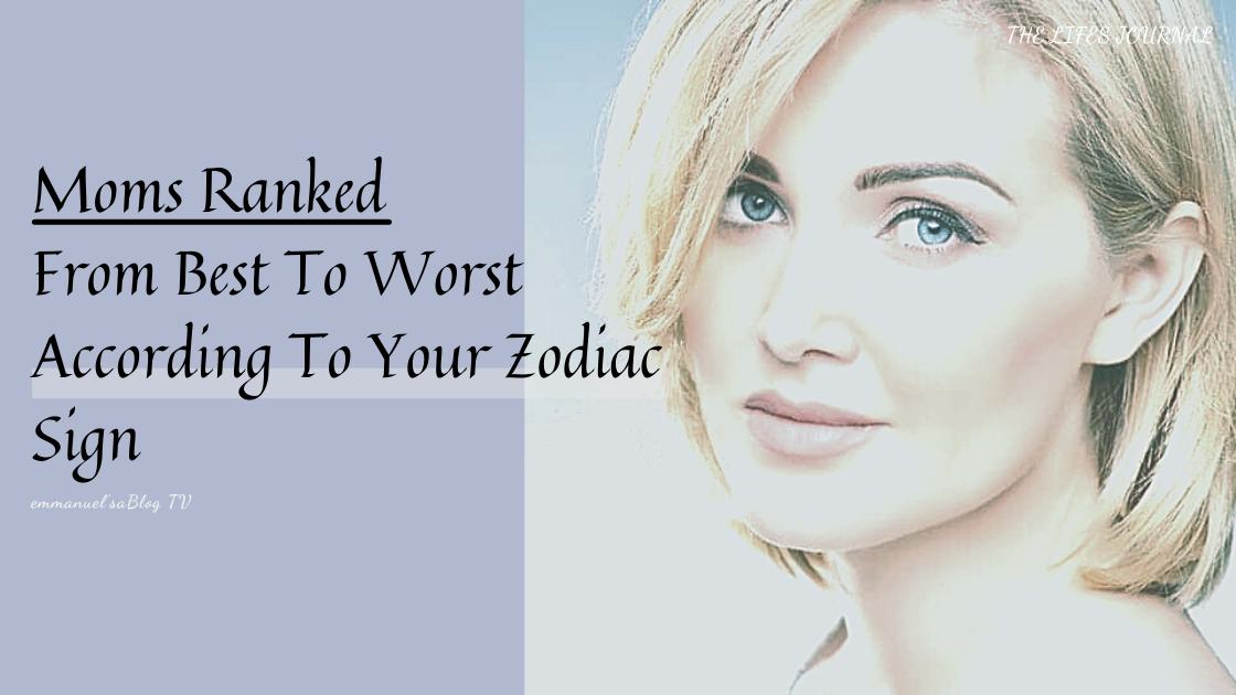 Moms Ranked From Best To Worst According To Your Zodiac Sign